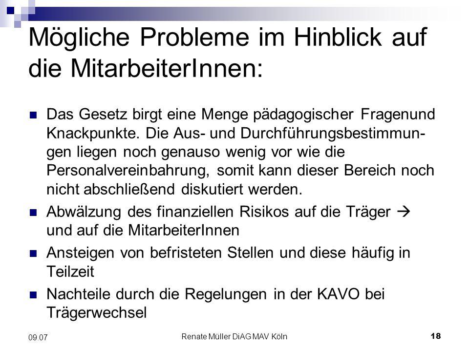 Renate Müller DiAG MAV Köln18 09.07 Mögliche Probleme im Hinblick auf die MitarbeiterInnen: Das Gesetz birgt eine Menge pädagogischer Fragenund Knackp