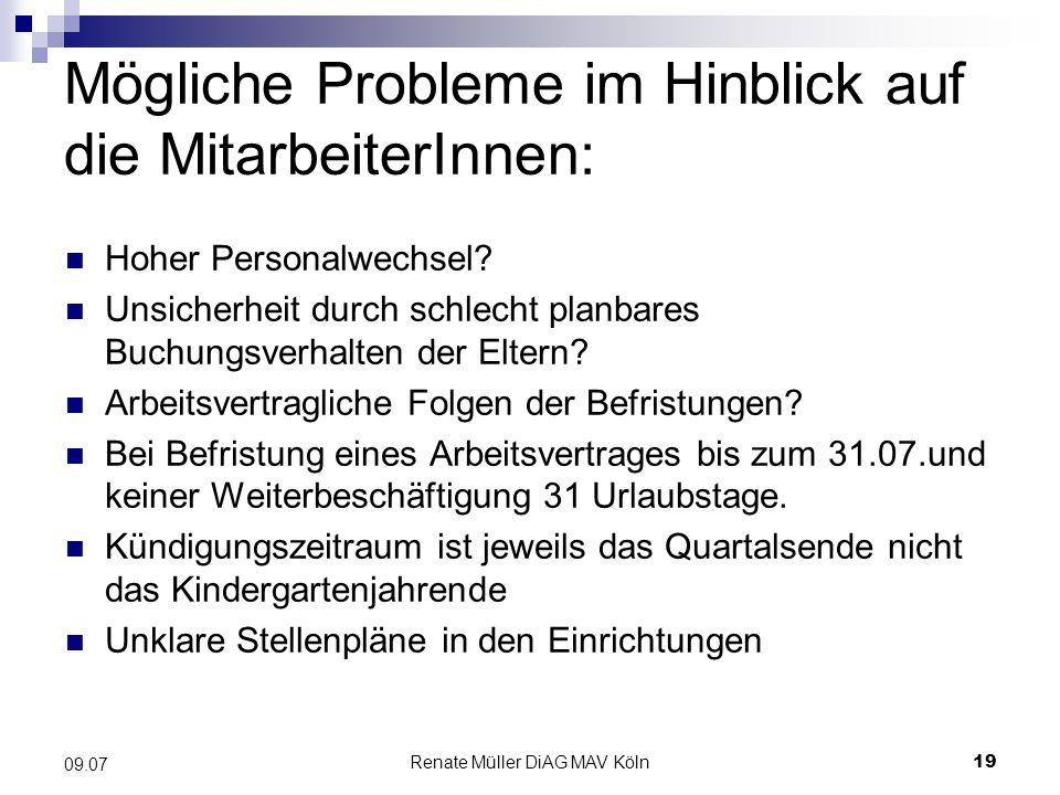 Renate Müller DiAG MAV Köln19 09.07 Mögliche Probleme im Hinblick auf die MitarbeiterInnen: Hoher Personalwechsel? Unsicherheit durch schlecht planbar