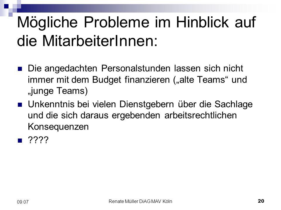 Renate Müller DiAG MAV Köln20 09.07 Mögliche Probleme im Hinblick auf die MitarbeiterInnen: Die angedachten Personalstunden lassen sich nicht immer mi