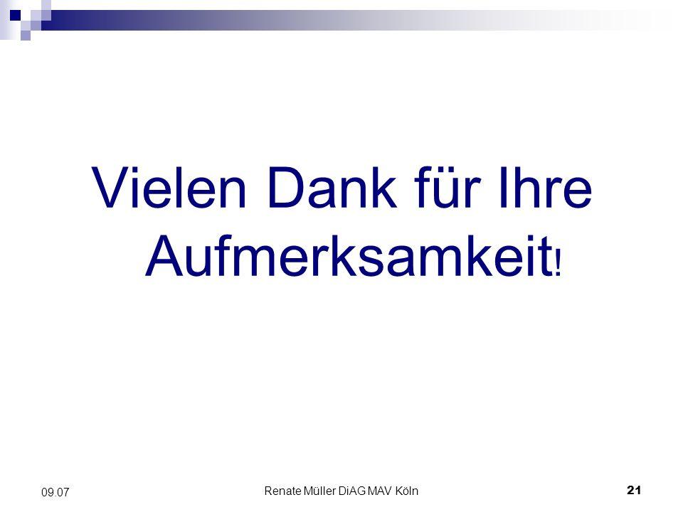 Renate Müller DiAG MAV Köln21 09.07 Vielen Dank für Ihre Aufmerksamkeit !
