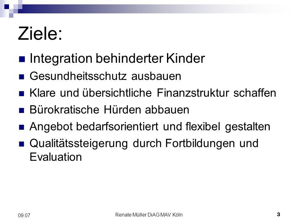 Renate Müller DiAG MAV Köln3 09.07 Ziele: Integration behinderter Kinder Gesundheitsschutz ausbauen Klare und übersichtliche Finanzstruktur schaffen B
