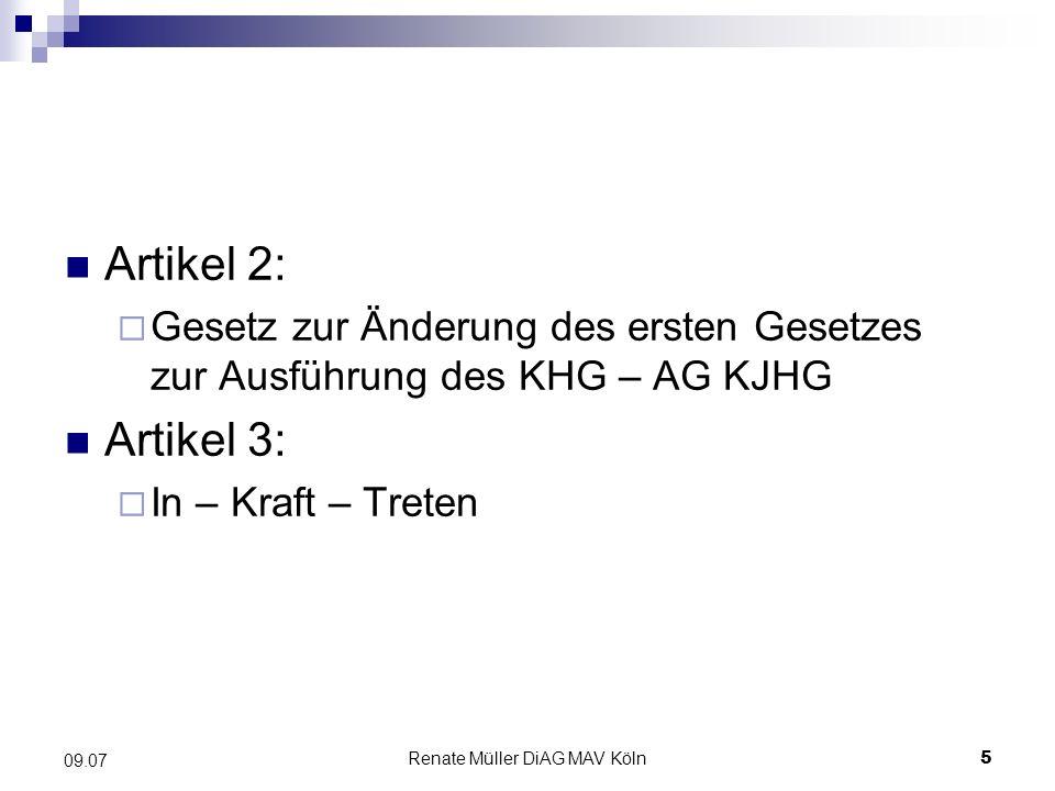 Renate Müller DiAG MAV Köln5 09.07 Artikel 2: Gesetz zur Änderung des ersten Gesetzes zur Ausführung des KHG – AG KJHG Artikel 3: In – Kraft – Treten