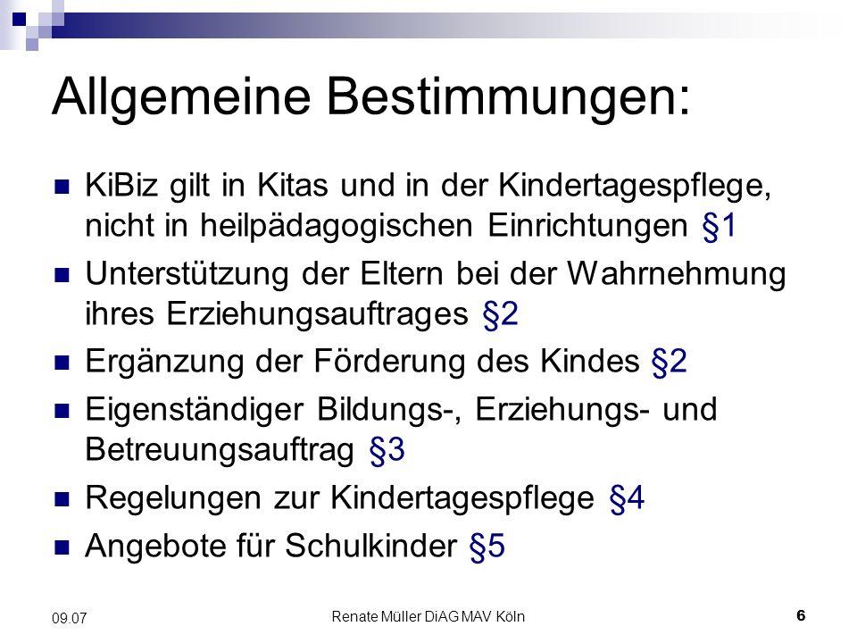 Renate Müller DiAG MAV Köln7 09.07 Finanzielle Förderung - Rahmenbedingungen Träger wie bisher §6 (betriebliche Kindergärten werden allerdings erschwert) Diskriminierungsverbot §7 Integration von behinderten Kindern in die Regeleinrichtung §8 Zusammenarbeit mit Eltern §9 Elternbeirat, genaueres regelt der Träger Partnerschaftlich und vertrauensvoll Zum Wohle des Kindes