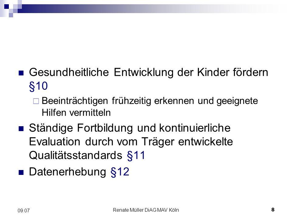 Renate Müller DiAG MAV Köln9 09.07 Finanzielle Förderung – Förderung in Kitas Träger- oder einrichtungsspezifisches pädagogisches Konzept §13 Bildungsdokumentation Kontinuierliche Sprachentwicklungsförderung, ggf.