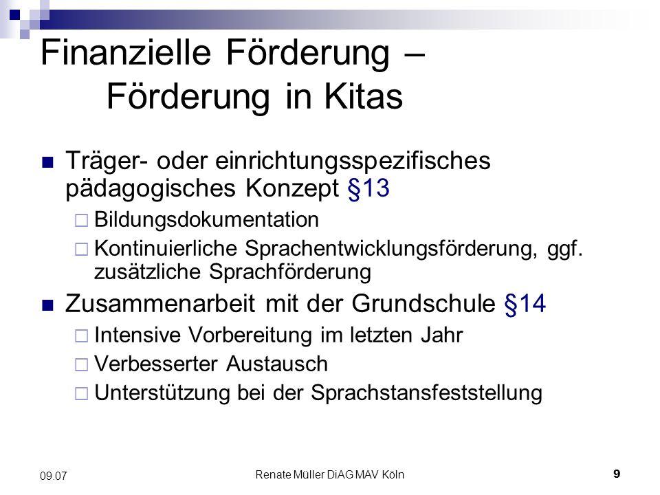 Renate Müller DiAG MAV Köln9 09.07 Finanzielle Förderung – Förderung in Kitas Träger- oder einrichtungsspezifisches pädagogisches Konzept §13 Bildungs