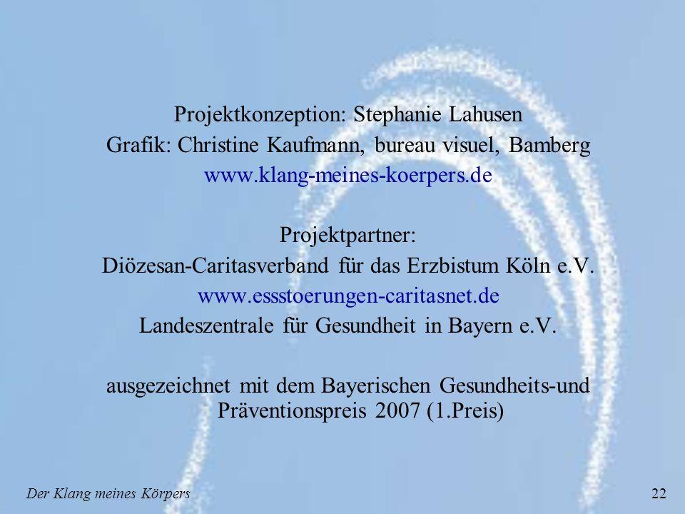 Der Klang meines Körpers22 Projektkonzeption: Stephanie Lahusen Grafik: Christine Kaufmann, bureau visuel, Bamberg www.klang-meines-koerpers.de Projektpartner: Diözesan-Caritasverband für das Erzbistum Köln e.V.
