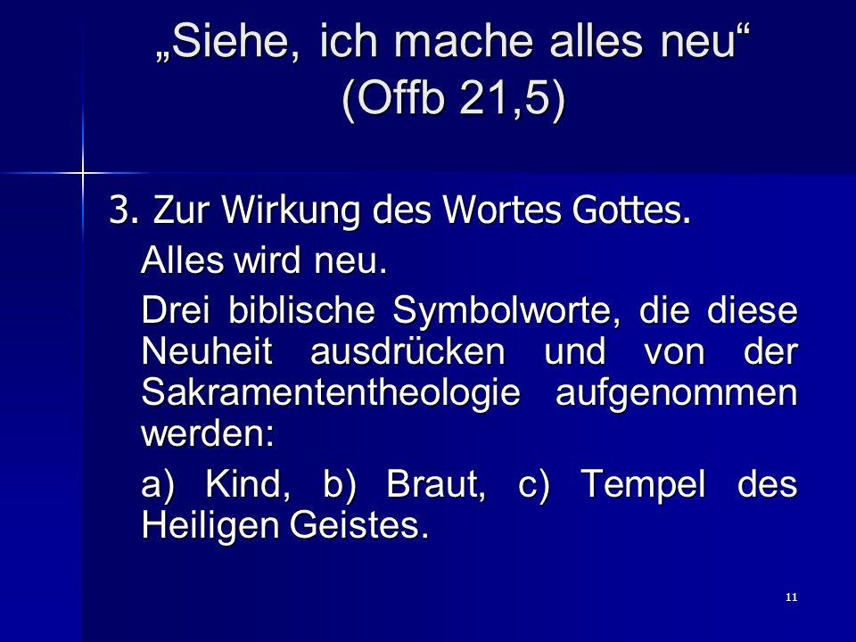 11 Siehe, ich mache alles neu (Offb 21,5) 3.Zur Wirkung des Wortes Gottes.