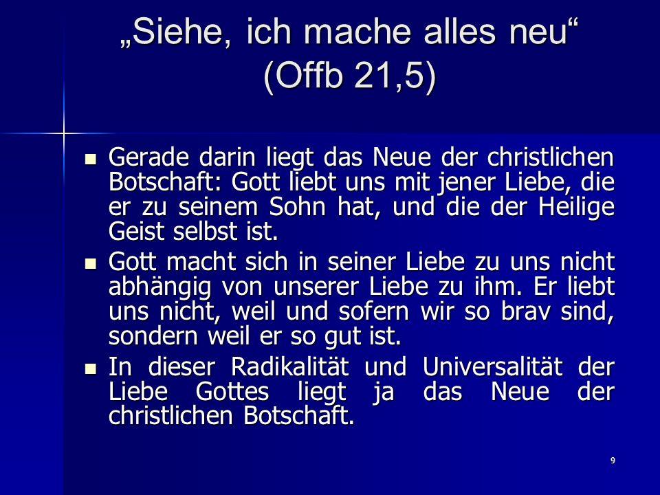10 Siehe, ich mache alles neu (Offb 21,5) Ein neues Gottverhältnis der Menschheit wird begründet.