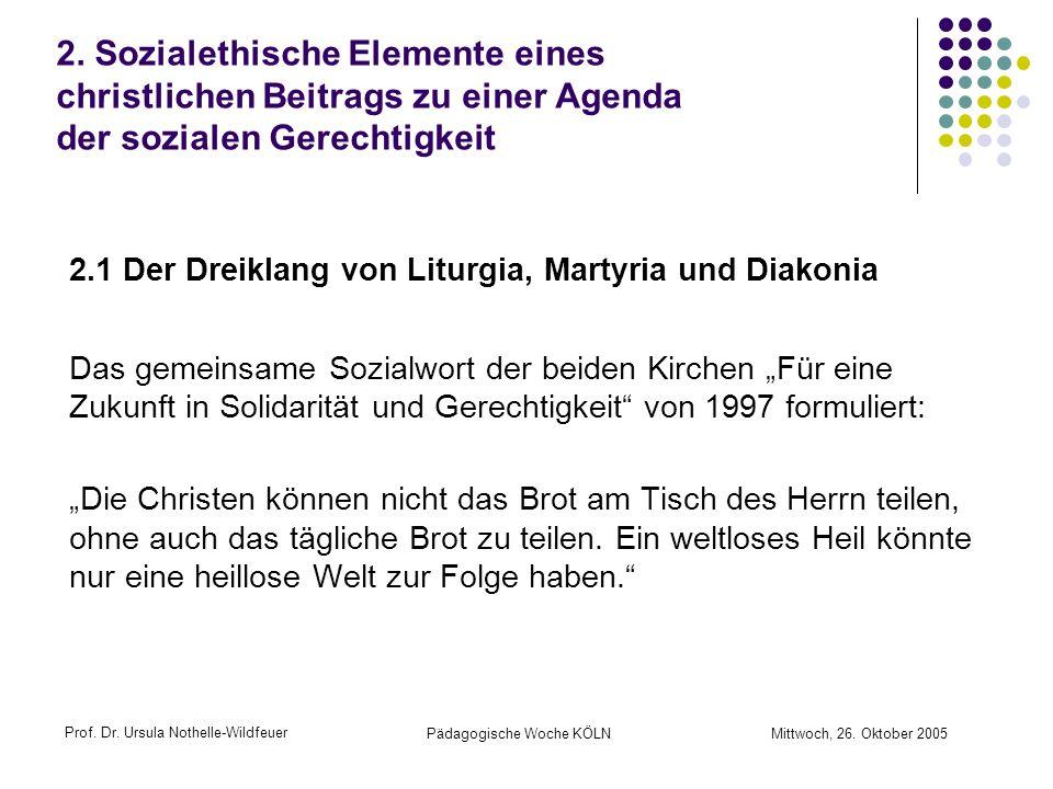 Prof. Dr. Ursula Nothelle-Wildfeuer Pädagogische Woche KÖLN Mittwoch, 26. Oktober 2005 2. Sozialethische Elemente eines christlichen Beitrags zu einer