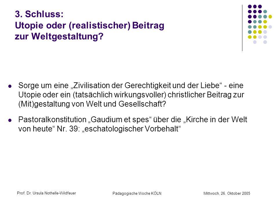 Prof. Dr. Ursula Nothelle-Wildfeuer Pädagogische Woche KÖLN Mittwoch, 26. Oktober 2005 3. Schluss: Utopie oder (realistischer) Beitrag zur Weltgestalt
