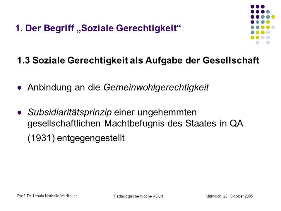 Prof. Dr. Ursula Nothelle-Wildfeuer Pädagogische Woche KÖLN Mittwoch, 26. Oktober 2005 1. Der Begriff Soziale Gerechtigkeit 1.3 Soziale Gerechtigkeit