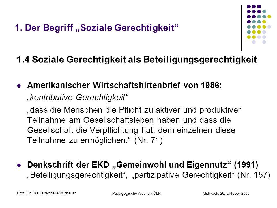 Prof. Dr. Ursula Nothelle-Wildfeuer Pädagogische Woche KÖLN Mittwoch, 26. Oktober 2005 1. Der Begriff Soziale Gerechtigkeit 1.4 Soziale Gerechtigkeit