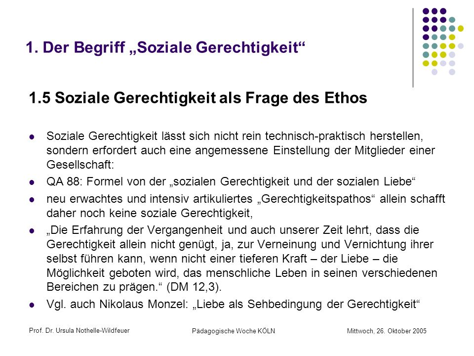 Prof. Dr. Ursula Nothelle-Wildfeuer Pädagogische Woche KÖLN Mittwoch, 26. Oktober 2005 1. Der Begriff Soziale Gerechtigkeit 1.5 Soziale Gerechtigkeit