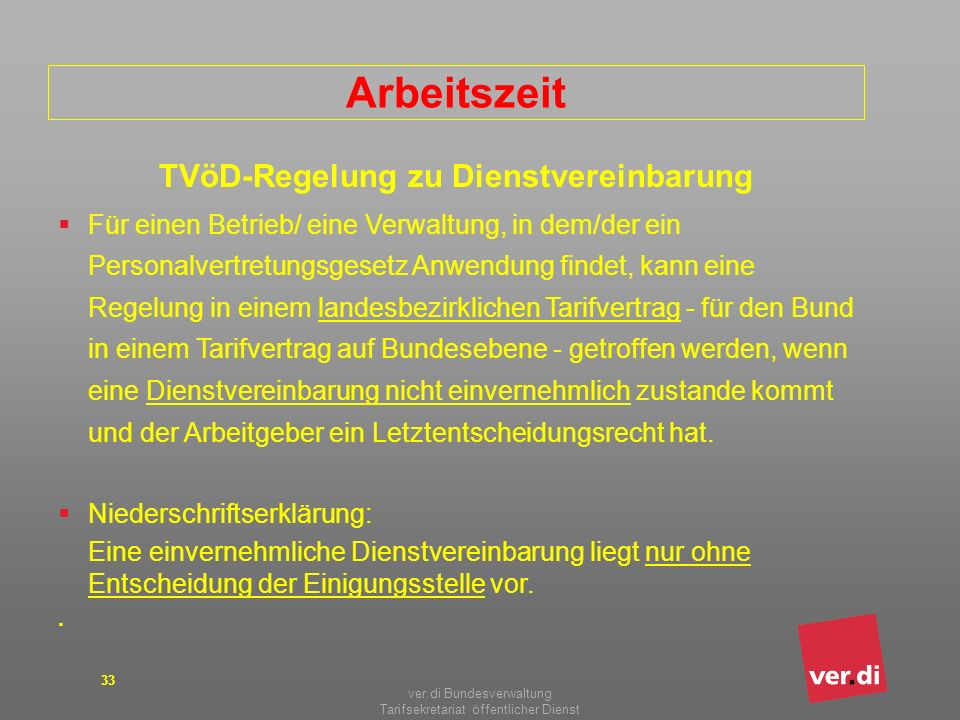 ver.di Bundesverwaltung Tarifsekretariat öffentlicher Dienst 33 Arbeitszeit TVöD-Regelung zu Dienstvereinbarung Für einen Betrieb/ eine Verwaltung, in