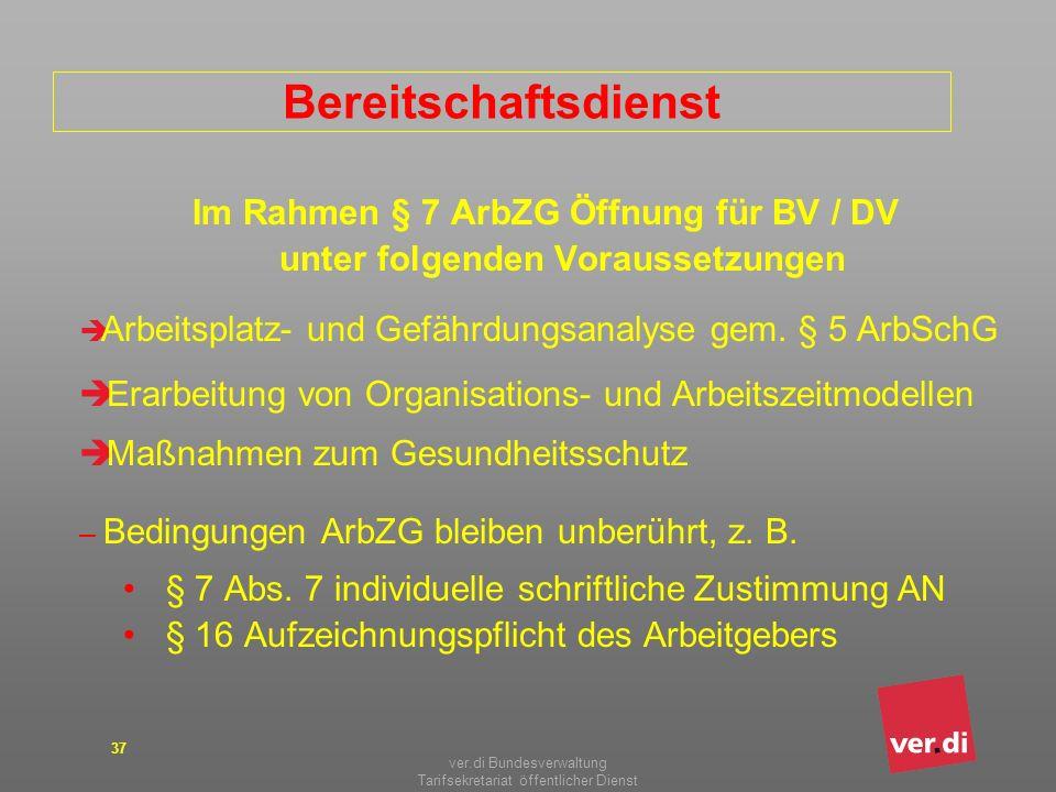 ver.di Bundesverwaltung Tarifsekretariat öffentlicher Dienst 37 Bereitschaftsdienst Im Rahmen § 7 ArbZG Öffnung für BV / DV unter folgenden Voraussetz