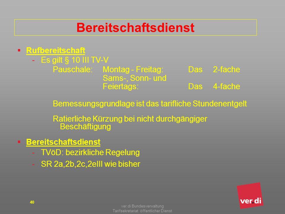 ver.di Bundesverwaltung Tarifsekretariat öffentlicher Dienst 40 Bereitschaftsdienst Rufbereitschaft -Es gilt § 10 III TV-V Pauschale:Montag - Freitag: