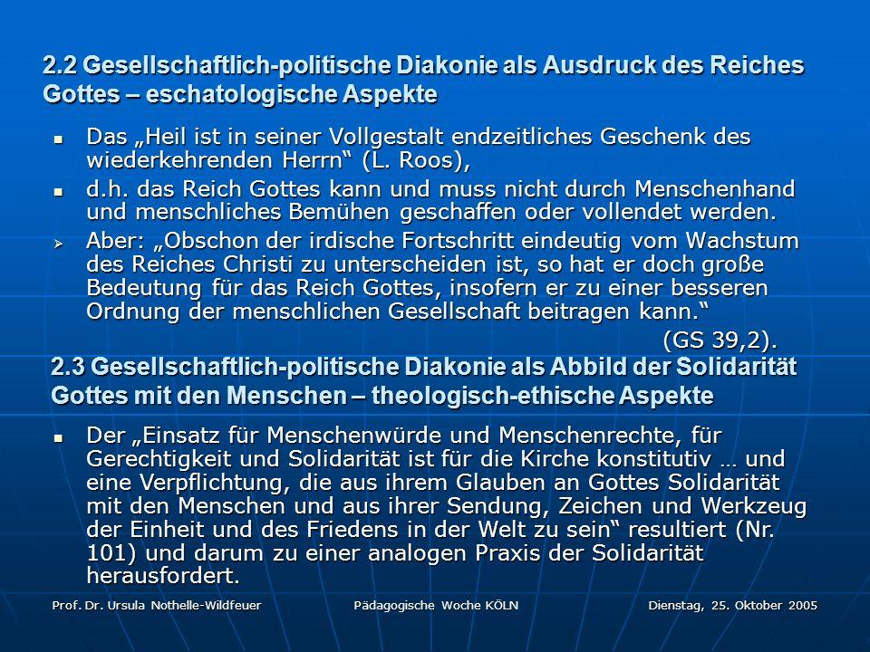 Prof. Dr. Ursula Nothelle-Wildfeuer Pädagogische Woche KÖLN Dienstag, 25. Oktober 2005 2.2 Gesellschaftlich-politische Diakonie als Ausdruck des Reich