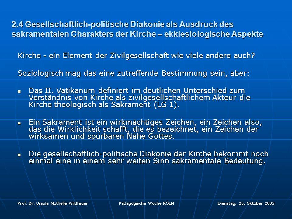 Prof. Dr. Ursula Nothelle-Wildfeuer Pädagogische Woche KÖLN Dienstag, 25. Oktober 2005 2.4 Gesellschaftlich-politische Diakonie als Ausdruck des sakra