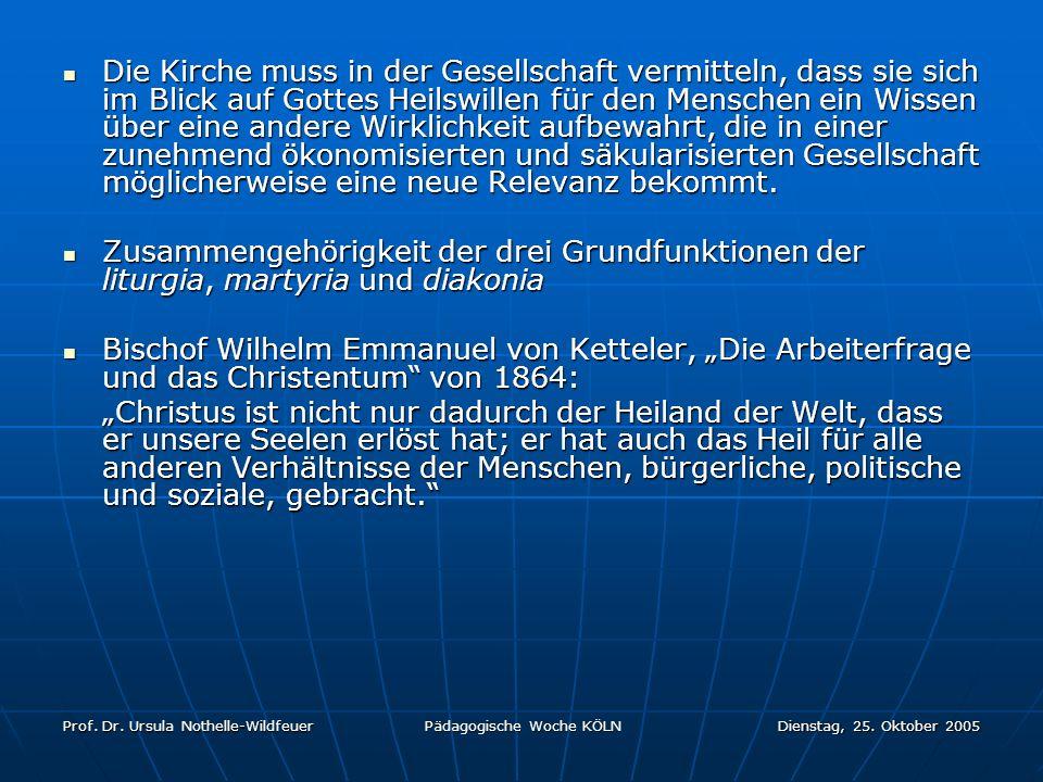 Prof. Dr. Ursula Nothelle-Wildfeuer Pädagogische Woche KÖLN Dienstag, 25. Oktober 2005 Die Kirche muss in der Gesellschaft vermitteln, dass sie sich i
