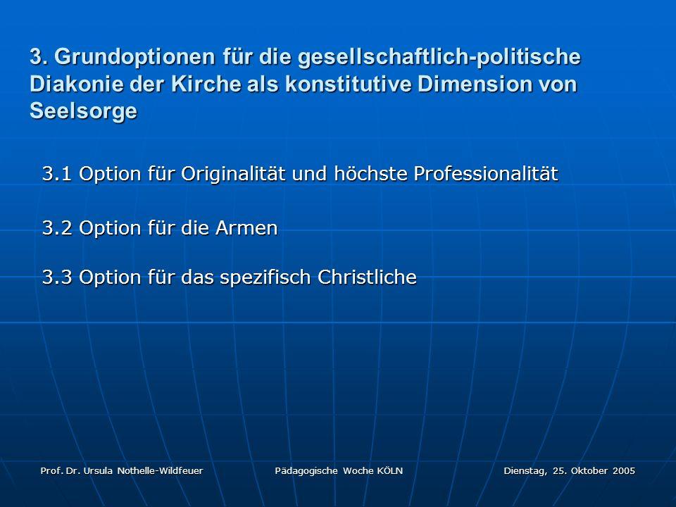 Prof. Dr. Ursula Nothelle-Wildfeuer Pädagogische Woche KÖLN Dienstag, 25. Oktober 2005 3. Grundoptionen für die gesellschaftlich-politische Diakonie d