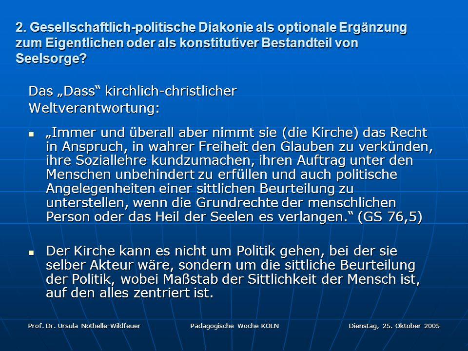 Prof. Dr. Ursula Nothelle-Wildfeuer Pädagogische Woche KÖLN Dienstag, 25. Oktober 2005 2. Gesellschaftlich-politische Diakonie als optionale Ergänzung