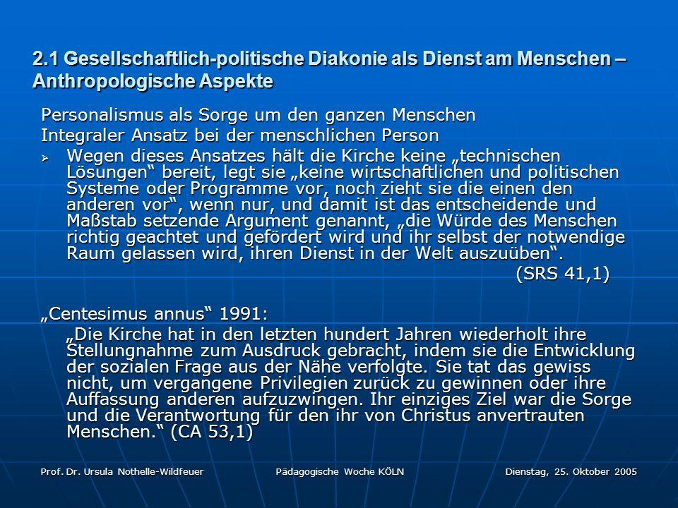 Prof. Dr. Ursula Nothelle-Wildfeuer Pädagogische Woche KÖLN Dienstag, 25. Oktober 2005 2.1 Gesellschaftlich-politische Diakonie als Dienst am Menschen