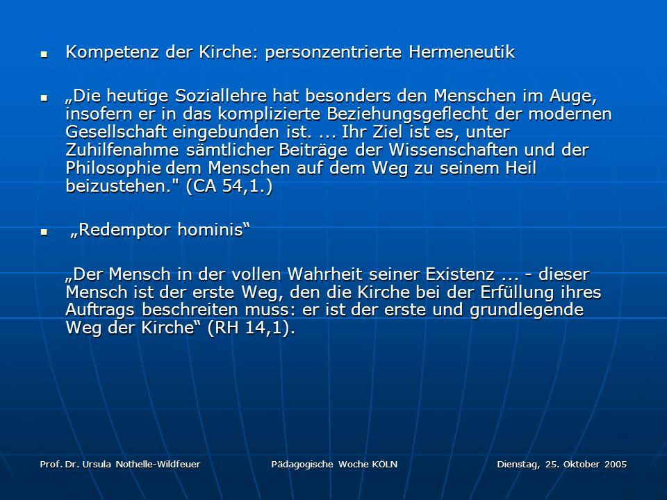 Prof. Dr. Ursula Nothelle-Wildfeuer Pädagogische Woche KÖLN Dienstag, 25. Oktober 2005 Kompetenz der Kirche: personzentrierte Hermeneutik Kompetenz de