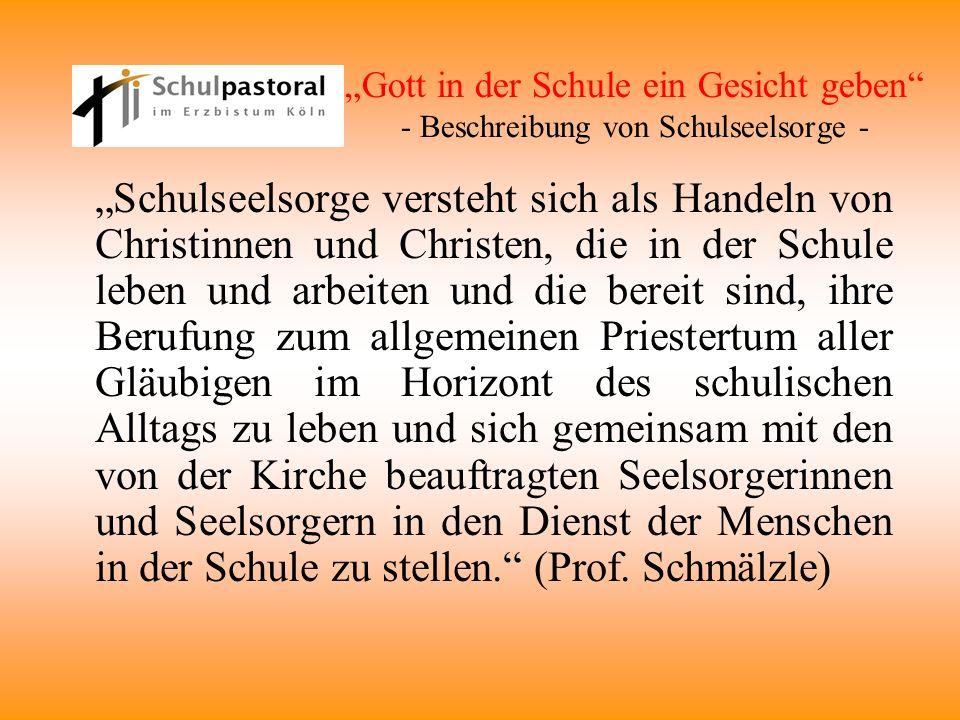 Gott in der Schule ein Gesicht geben - Beschreibung von Schulseelsorge - Schulseelsorge versteht sich als Handeln von Christinnen und Christen, die in