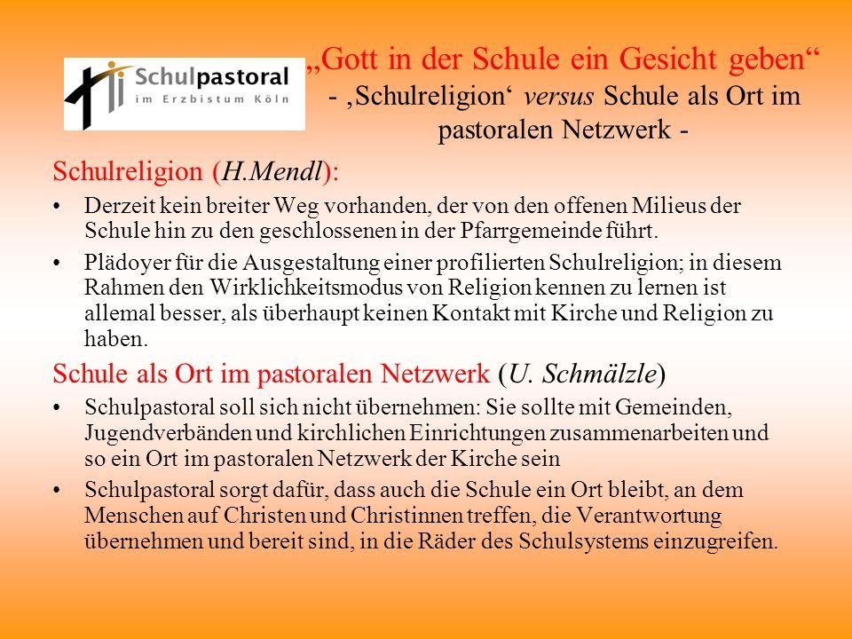 Gott in der Schule ein Gesicht geben - Schulreligion versus Schule als Ort im pastoralen Netzwerk - Schulreligion (H.Mendl): Derzeit kein breiter Weg
