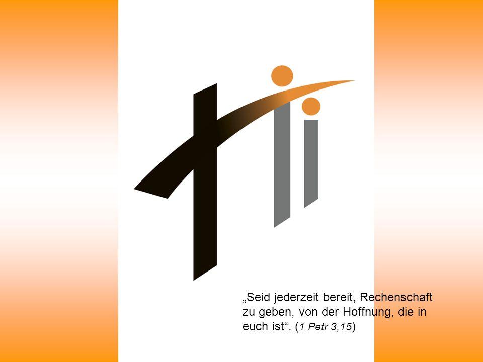 Seid jederzeit bereit, Rechenschaft zu geben, von der Hoffnung, die in euch ist. ( 1 Petr 3,15 )