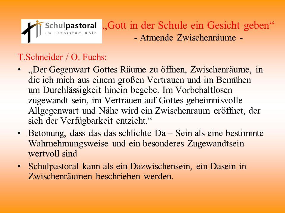 Gott in der Schule ein Gesicht geben - Atmende Zwischenräume - T.Schneider / O. Fuchs: Der Gegenwart Gottes Räume zu öffnen, Zwischenräume, in die ich