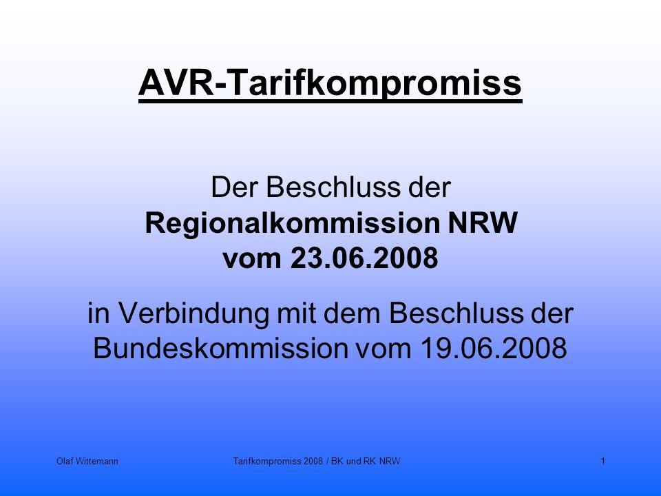 Olaf WittemannTarifkompromiss 2008 / BK und RK NRW1 AVR-Tarifkompromiss Der Beschluss der Regionalkommission NRW vom 23.06.2008 in Verbindung mit dem