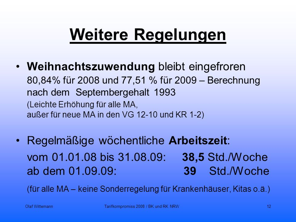 Olaf WittemannTarifkompromiss 2008 / BK und RK NRW12 Weitere Regelungen Weihnachtszuwendung bleibt eingefroren 80,84% für 2008 und 77,51 % für 2009 –