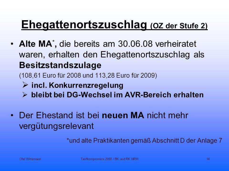 Olaf WittemannTarifkompromiss 2008 / BK und RK NRW14 Ehegattenortszuschlag (OZ der Stufe 2) Alte MA *, die bereits am 30.06.08 verheiratet waren, erha
