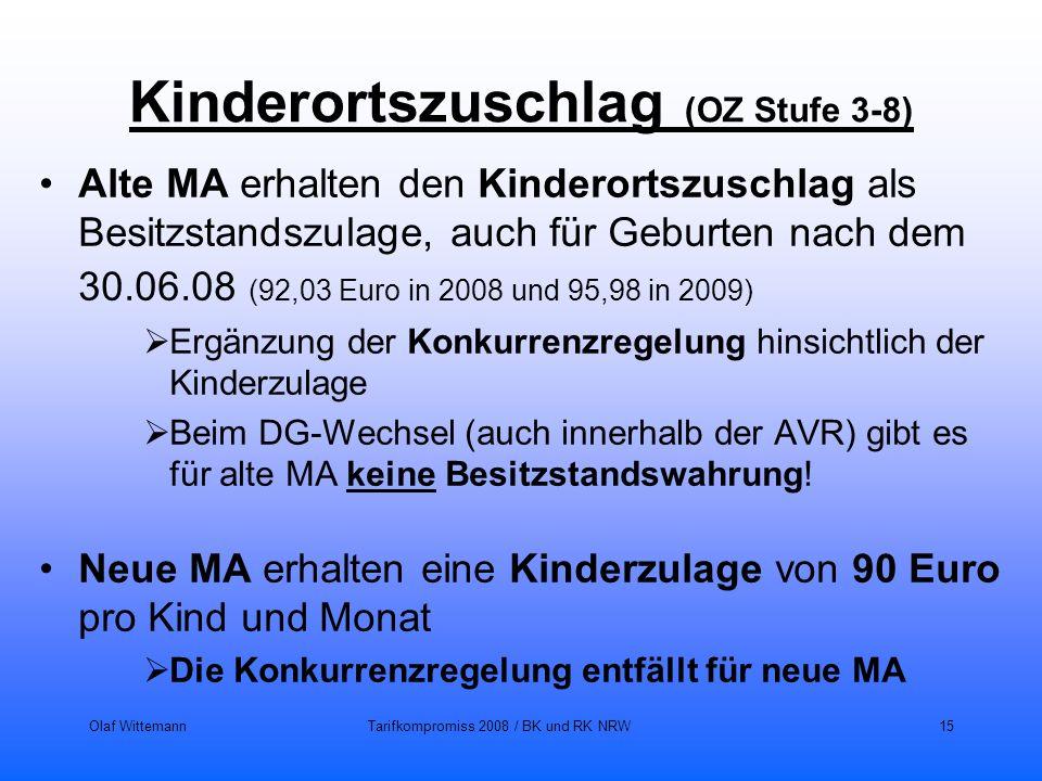 Olaf WittemannTarifkompromiss 2008 / BK und RK NRW15 Kinderortszuschlag (OZ Stufe 3-8) Alte MA erhalten den Kinderortszuschlag als Besitzstandszulage,