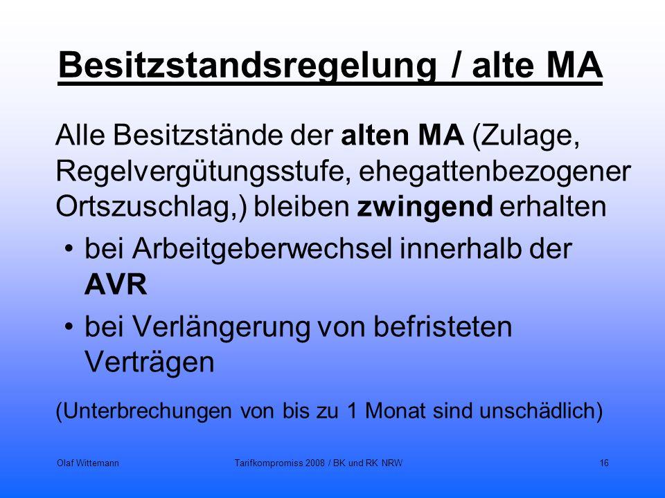 Olaf WittemannTarifkompromiss 2008 / BK und RK NRW16 Besitzstandsregelung / alte MA Alle Besitzstände der alten MA (Zulage, Regelvergütungsstufe, eheg