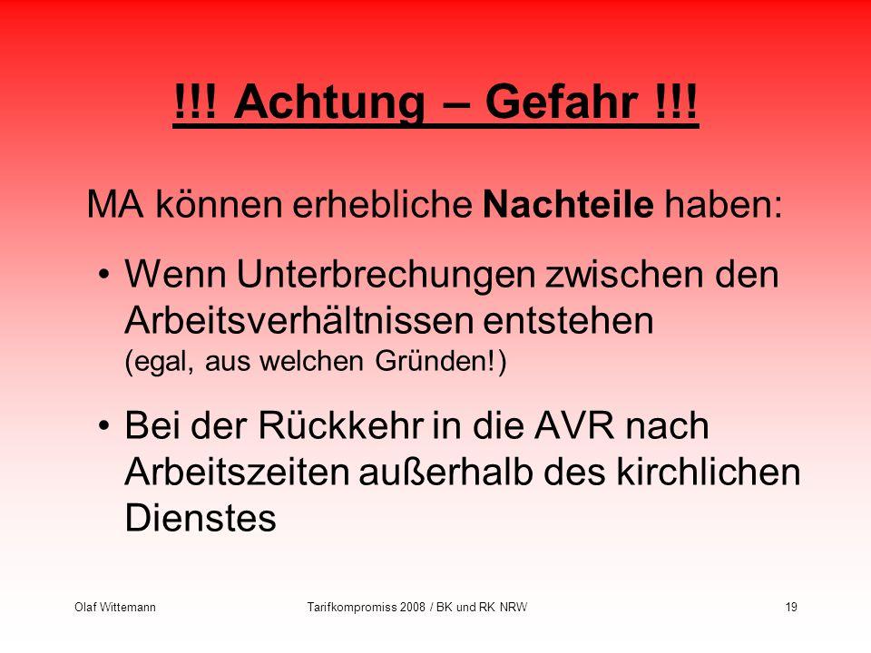 Olaf WittemannTarifkompromiss 2008 / BK und RK NRW19 !!! Achtung – Gefahr !!! MA können erhebliche Nachteile haben: Wenn Unterbrechungen zwischen den
