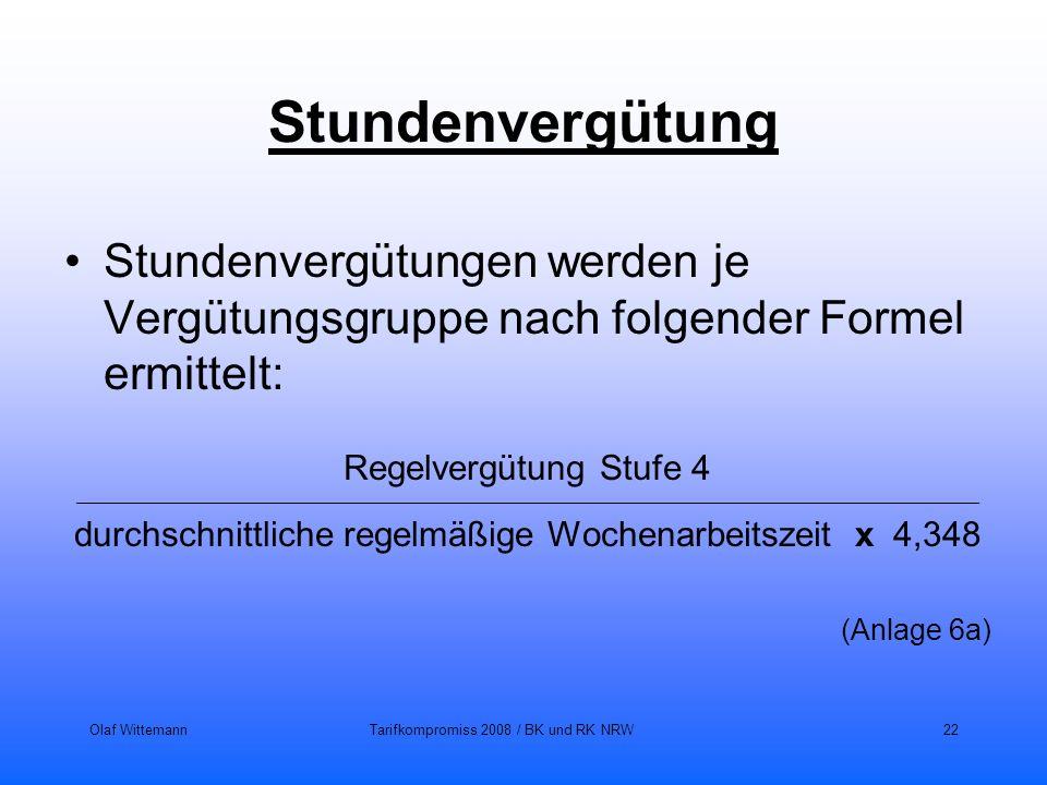 Olaf WittemannTarifkompromiss 2008 / BK und RK NRW22 Stundenvergütung Stundenvergütungen werden je Vergütungsgruppe nach folgender Formel ermittelt: R