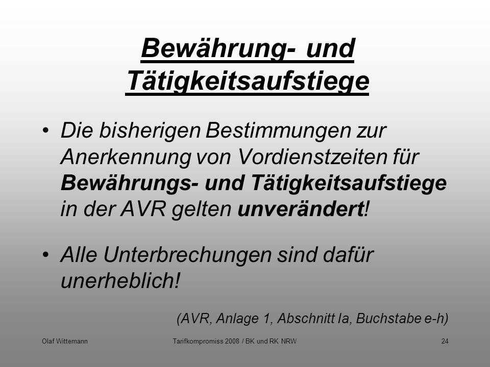 Olaf WittemannTarifkompromiss 2008 / BK und RK NRW24 Bewährung- und Tätigkeitsaufstiege Die bisherigen Bestimmungen zur Anerkennung von Vordienstzeite