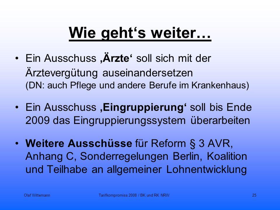 Olaf WittemannTarifkompromiss 2008 / BK und RK NRW25 Wie gehts weiter… Ein Ausschuss Ärzte soll sich mit der Ärztevergütung auseinandersetzen (DN: auc