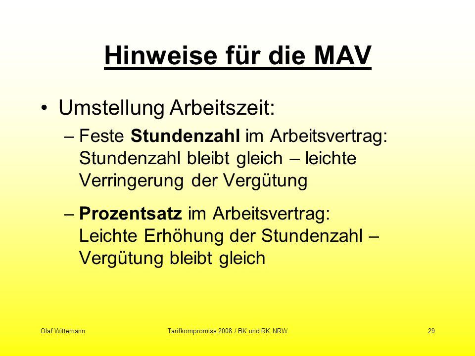 Olaf WittemannTarifkompromiss 2008 / BK und RK NRW29 Hinweise für die MAV Umstellung Arbeitszeit: –Feste Stundenzahl im Arbeitsvertrag: Stundenzahl bl