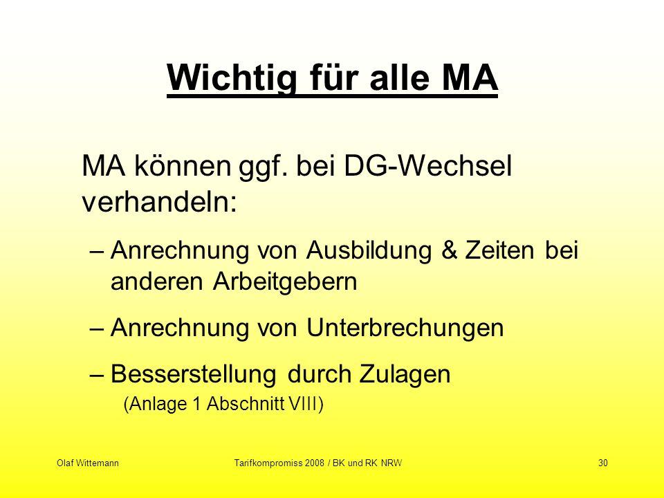 Olaf WittemannTarifkompromiss 2008 / BK und RK NRW30 Wichtig für alle MA MA können ggf. bei DG-Wechsel verhandeln: –Anrechnung von Ausbildung & Zeiten