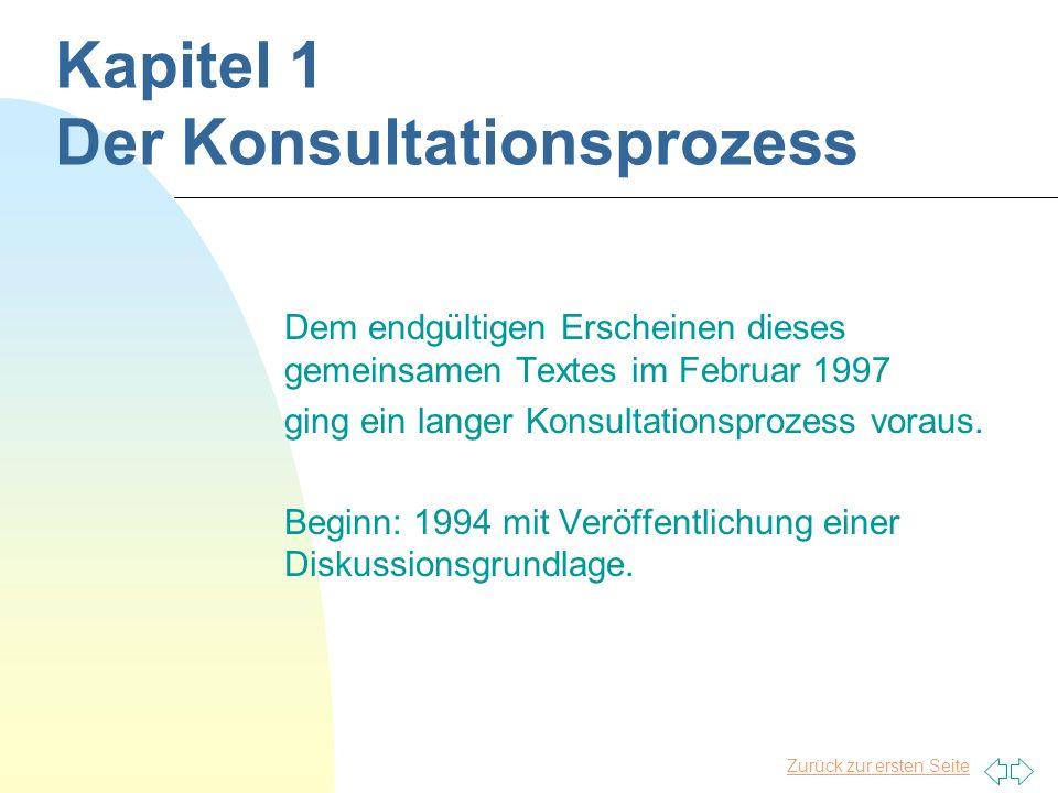 Zurück zur ersten Seite Kapitel 1 Der Konsultationsprozess Dem endgültigen Erscheinen dieses gemeinsamen Textes im Februar 1997 ging ein langer Konsultationsprozess voraus.