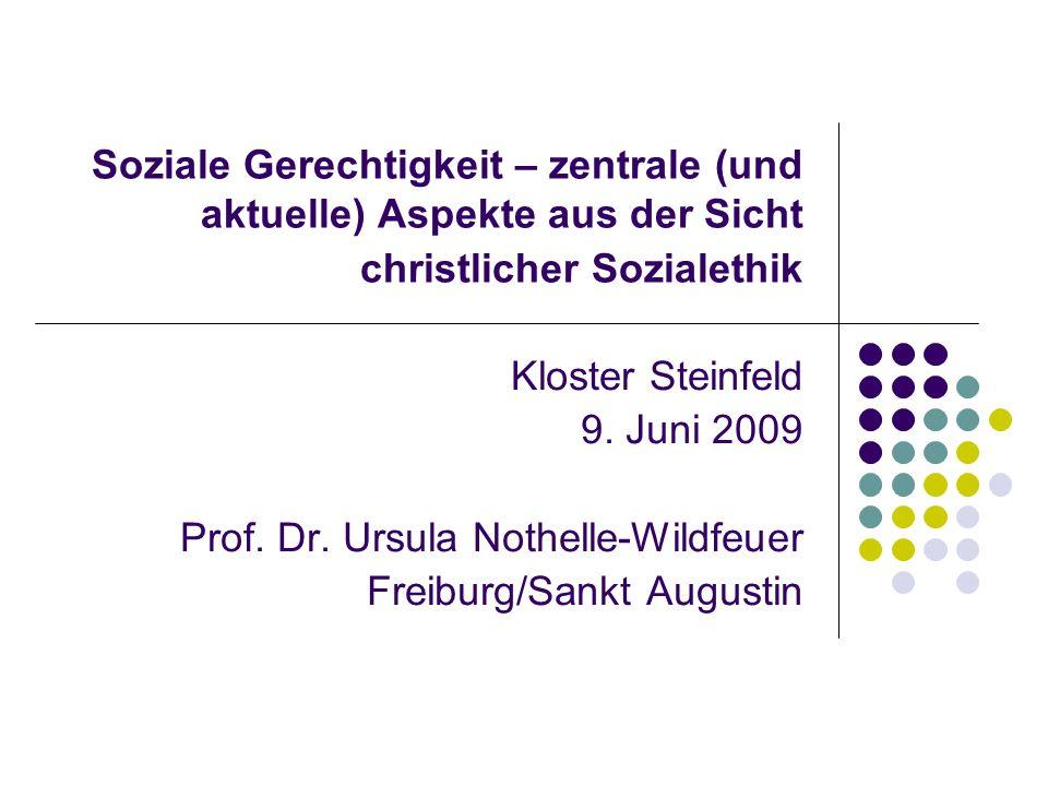 Soziale Gerechtigkeit – zentrale (und aktuelle) Aspekte aus der Sicht christlicher Sozialethik Kloster Steinfeld 9. Juni 2009 Prof. Dr. Ursula Nothell