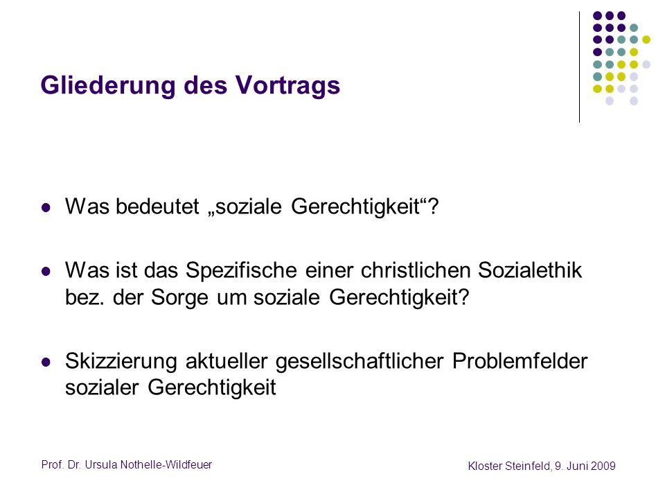 Prof. Dr. Ursula Nothelle-Wildfeuer Kloster Steinfeld, 9. Juni 2009 Gliederung des Vortrags Was bedeutet soziale Gerechtigkeit? Was ist das Spezifisch