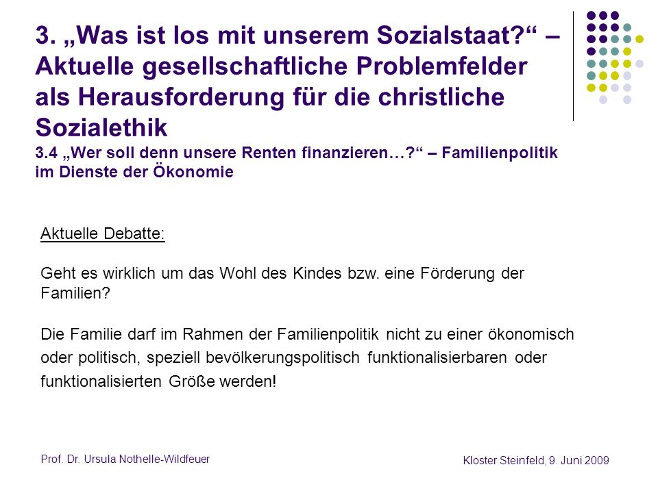 Prof. Dr. Ursula Nothelle-Wildfeuer Kloster Steinfeld, 9. Juni 2009 3. Was ist los mit unserem Sozialstaat? – Aktuelle gesellschaftliche Problemfelder