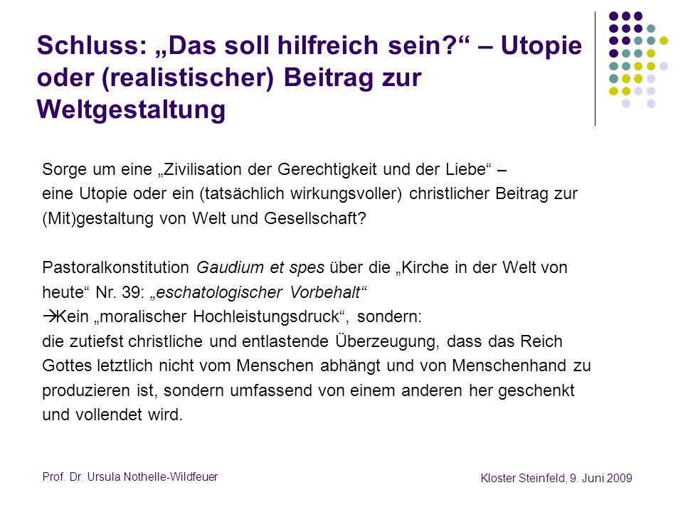 Prof. Dr. Ursula Nothelle-Wildfeuer Kloster Steinfeld, 9. Juni 2009 Schluss: Das soll hilfreich sein? – Utopie oder (realistischer) Beitrag zur Weltge