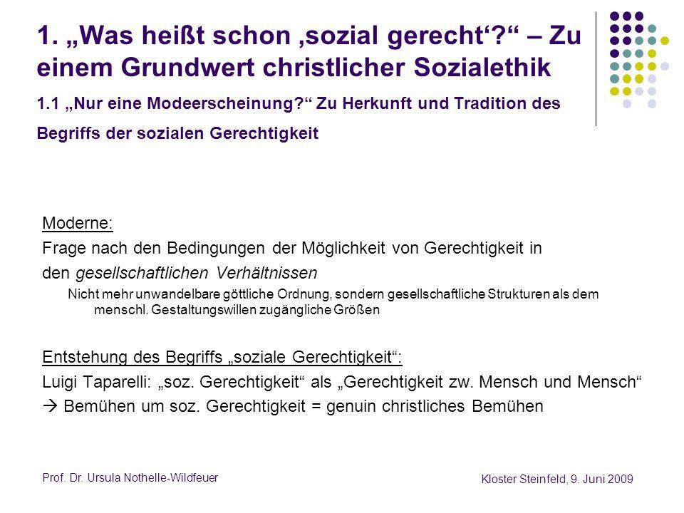 Prof. Dr. Ursula Nothelle-Wildfeuer Kloster Steinfeld, 9. Juni 2009 1. Was heißt schon sozial gerecht? – Zu einem Grundwert christlicher Sozialethik 1