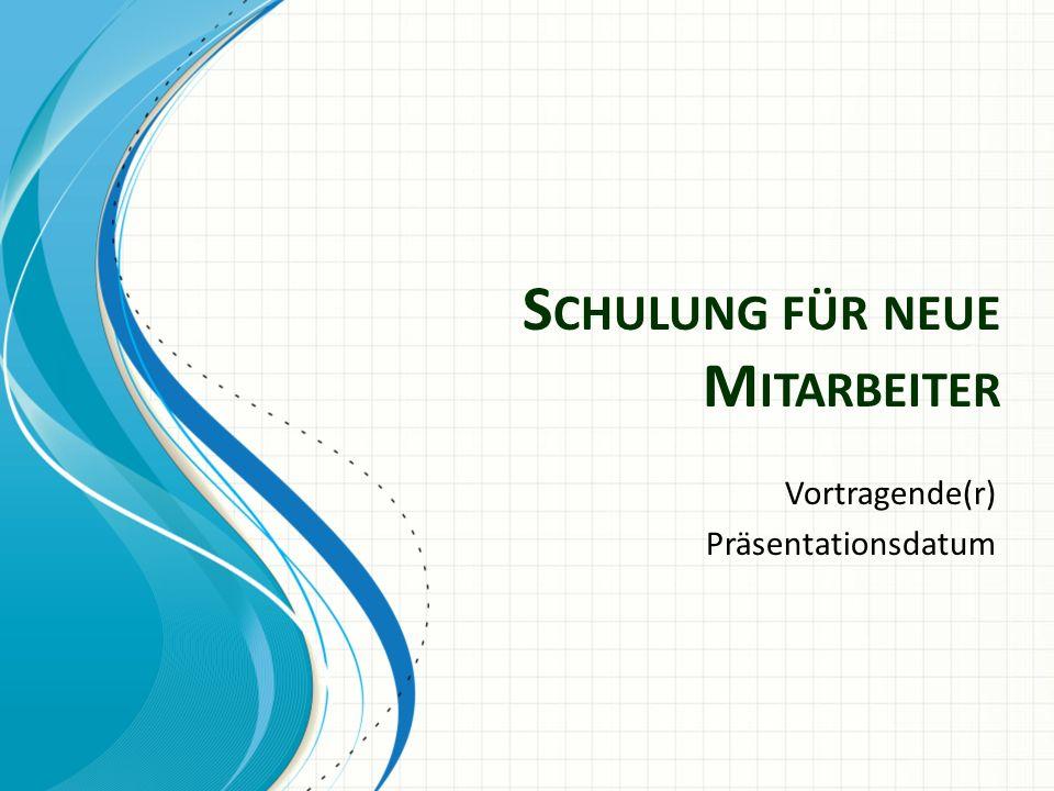 S CHULUNG FÜR NEUE M ITARBEITER Vortragende(r) Präsentationsdatum