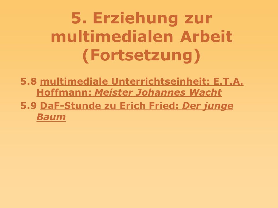 5. Erziehung zur multimedialen Arbeit 5.1 Sound: Englisches AlphabetSound: Englisches Alphabet 5.2 Bild: InterviewBild: Interview 5.3 Bildmaps: Stadtp
